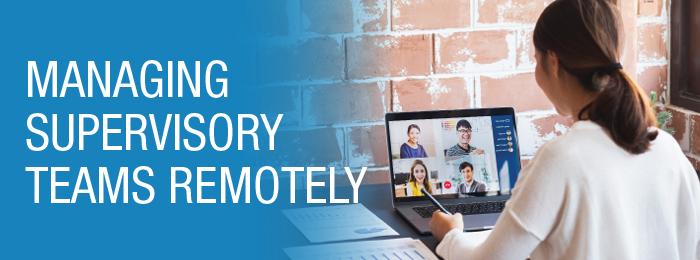 Managing Supervisory Teams Remotely