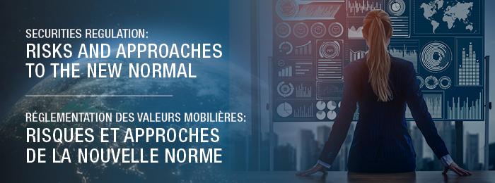 Securities Regulation: Risks and Approaches to the New Normal - Réglementation des valeurs mobilières : Risques et approches de la nouvelle norme